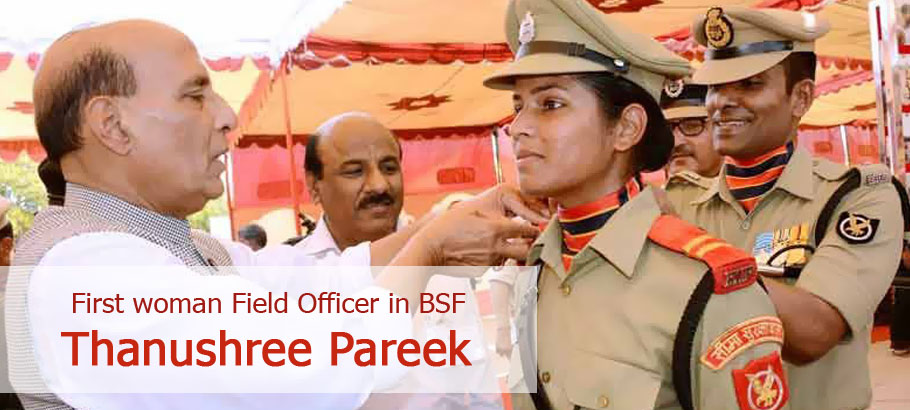 "First woman Field Officer in BSF – "" Thanushree Pareek """